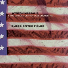Blood On The Fields - Wynton Marsalis