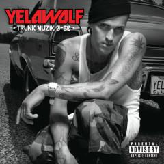 Trunk Muzik 0-60 - Yelawolf