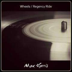 Wheels / Regency Ride - Max Harris