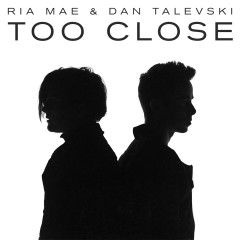 Too Close - Ria Mae, Dan Talevski