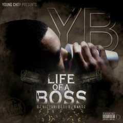 Life of a Boss - Young Chop, YB, DJ Victorious