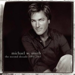 The Second Decade 1993-2003 - Michael W. Smith