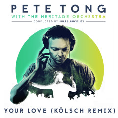 Your Love (Kölsch Remix) - Pete Tong, The Heritage Orchestra, Jamie Principle