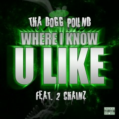 Where I Know U Like (feat. 2 Chainz) - Tha Dogg Pound, 2 Chainz