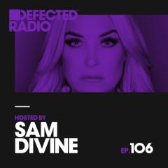 Defected Radio Episode 106 (hosted by Sam Divine)