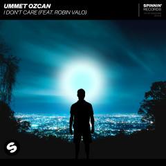 I Don't Care (feat. Robin Valo) - Ummet Ozcan, Robin Valo