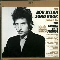 The Bob Dylan Song Book Played by The Golden Gate Strings