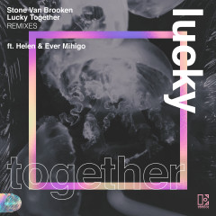 Lucky Together (feat. Helen & Ever Mihigo) [Remixes] - Stone van Brooken, Ever Mihigo, Helen