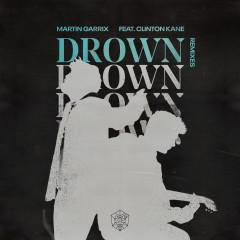 Drown (feat. Clinton Kane) (Remixes) - Martin Garrix, Clinton Kane