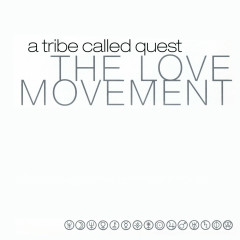 The Love Movement - A Tribe Called Quest