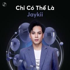 Chỉ Có Thể Là Jaykii - JayKii