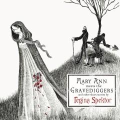 Mary Ann Meets the Gravediggers and Other Short Stories by Regina Spektor - Regina Spektor