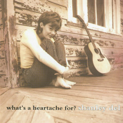 What's a Heartache For? - Shanley Del