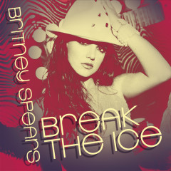Break The Ice (Digital 45) - Britney Spears