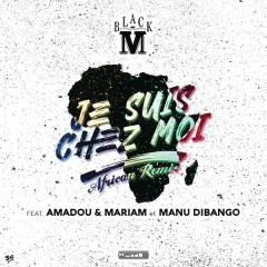 Je suis chez moi (African remix) [Bonus track] - Black M,Amadou & Mariam,Manu Dibango