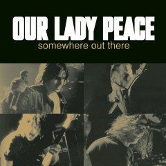 Somewhere Out There - Our Lady Peace
