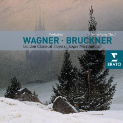 Wagner: Orchestral Extracts/Bruckner: Symphony No 3 - London Classical Players, Sir Roger Norrington
