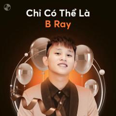 Chỉ Có Thể Là B Ray