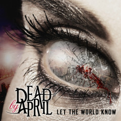 Let The World Know - Dead By April