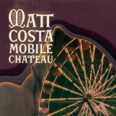 Mobile Chateau - Matt Costa