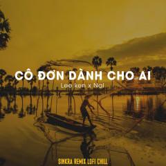 Cô Đơn Dành Cho Ai (Sinkra Remix) (Single) - Lee Ken, Nal, G5R Squad