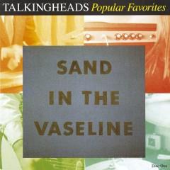 Popular Favorites 1976 - 1992 / Sand in the Vaseline - Talking Heads