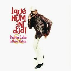 ¡Qué Humanidad! (Remasterizado) - Pedrito Calvo y la Nueva Justicia
