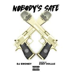 Nobody's Safe - DJ E-Money, Zoey Dollaz