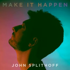 Make It Happen - John Splithoff