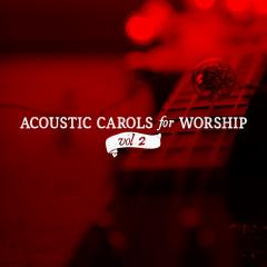 Acoustic Carols for Worship Vol. 2
