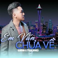 Em Vẫn Chưa Về (Single) - Đình Phong
