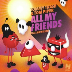 All My Friends (Remixes) - Tommy Trash,Tom Piper,Mr Wilson