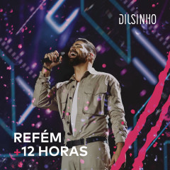Refém / 12 Horas (Ao Vivo) - Dilsinho