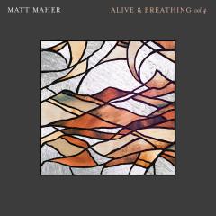 Alive & Breathing Vol. 4 - Matt Maher