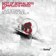 Best of Serkal 2013 Compiled & Mixed By Dave Rosario & Sebastian Oscilla - Various Artists