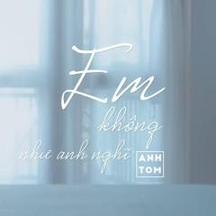 Em Không Như Anh Nghĩ (Single) - Anh T.O.M
