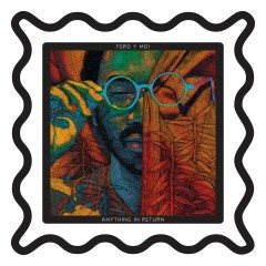 Anything In Return - Toro Y Moi