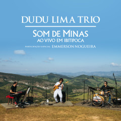 Dudu Lima Trio - Som de Minas Ao Vivo em Ibitipoca Participação Especial: Emmerson Nogueira