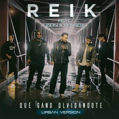 Qué Gano Olvidándote (Versíon Urbana) - Reik, Zion & Lennox