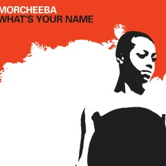 What's Your Name - Morcheeba