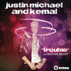 Trouble - Justin Michael, Kemal, Heather Bright