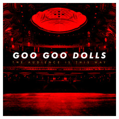 The Audience Is This Way (Live) - The Goo Goo Dolls