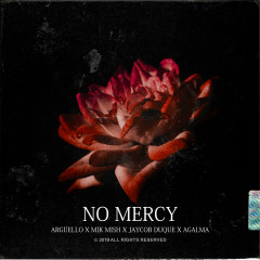 No Mercy - Argüello, Mik Mish, Jaycob Duque, AGALMA