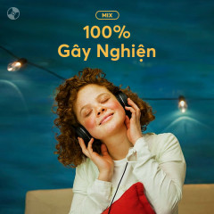 100% Gây Nghiện - Various Artists