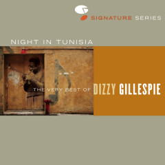 Night In Tunisia: The Very Best Of Dizzy Gillespie - Dizzy Gillespie