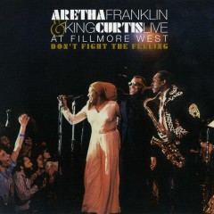 Don't Fight the Feeling - the Complete Aretha Franklin & King Curtis Live at Fillmore West - Aretha Franklin, King Curtis