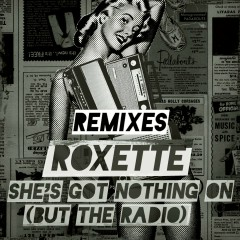 She's Got Nothing On (But The Radio) [Adrian Lux / Adam Rickfors Remixes] (Adrian Lux / Adam Rickfors Remixes) - Roxette