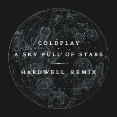 A Sky Full of Stars (Hardwell Remix) - Coldplay