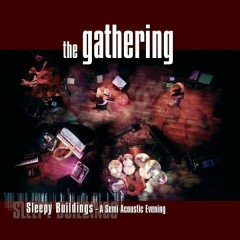 Sleepy Buildings (A Semi-Acoustic Evening) [Live] - The Gathering