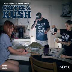 Coffee & Kush 2 - Anonymous That Dude